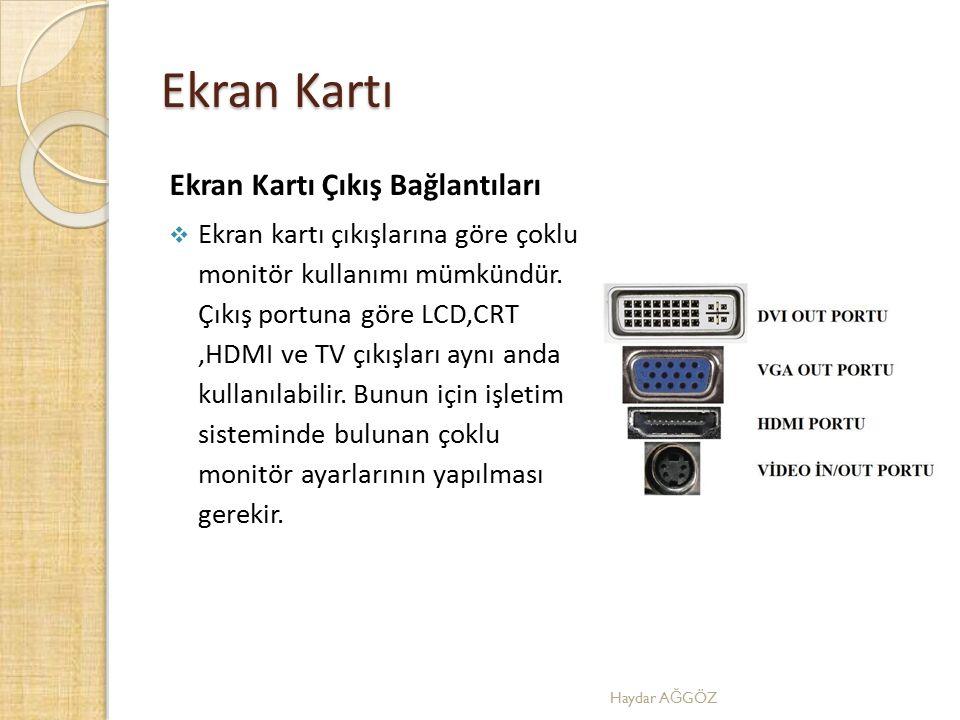 Ekran Kartı Ekran Kartı Çıkış Bağlantıları  Ekran kartı çıkışlarına göre çoklu monitör kullanımı mümkündür. Çıkış portuna göre LCD,CRT,HDMI ve TV çık