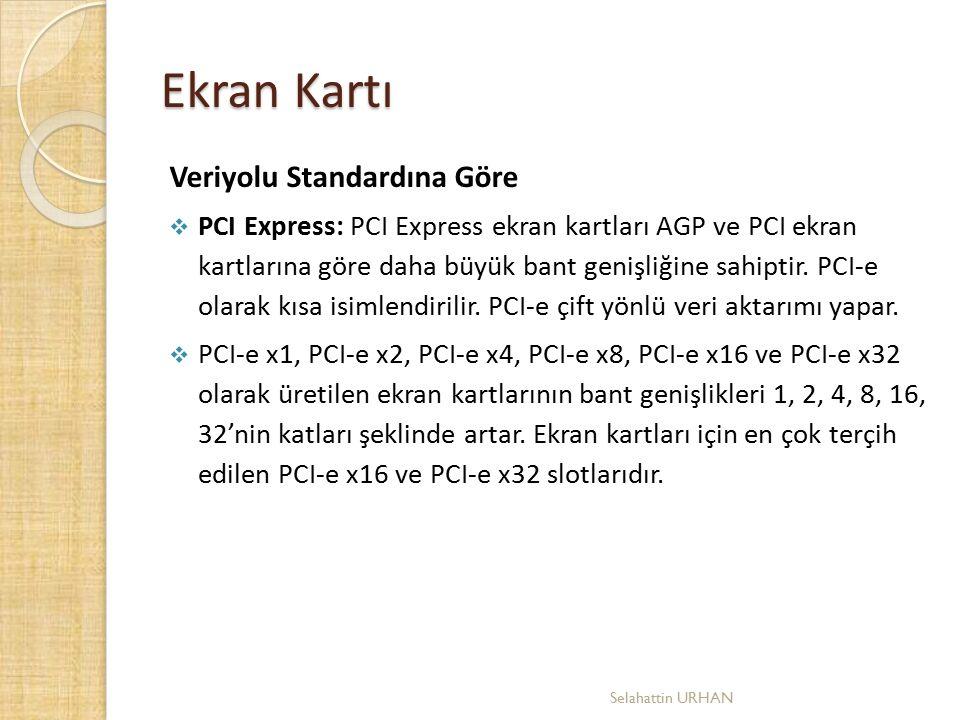 Veriyolu Standardına Göre  PCI Express: PCI Express ekran kartları AGP ve PCI ekran kartlarına göre daha büyük bant genişliğine sahiptir. PCI-e olara