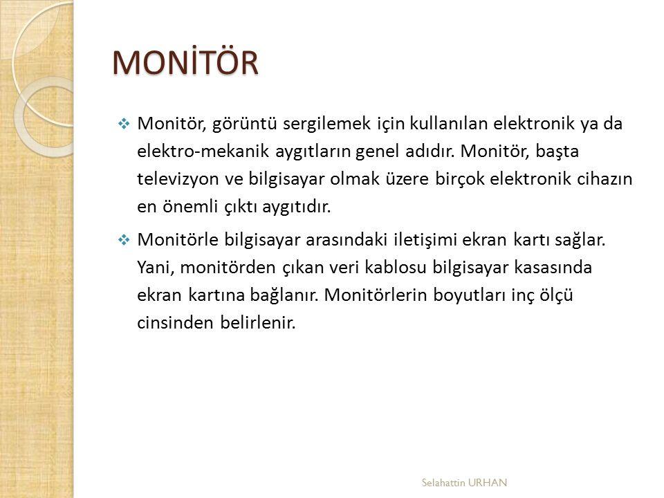 MONİTÖR  Monitör, görüntü sergilemek için kullanılan elektronik ya da elektro-mekanik aygıtların genel adıdır. Monitör, başta televizyon ve bilgisaya