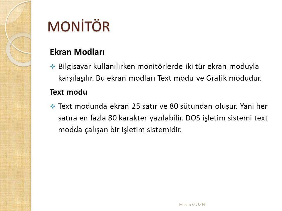 MONİTÖR Ekran Modları  Bilgisayar kullanılırken monitörlerde iki tür ekran moduyla karşılaşılır. Bu ekran modları Text modu ve Grafik modudur. Text m