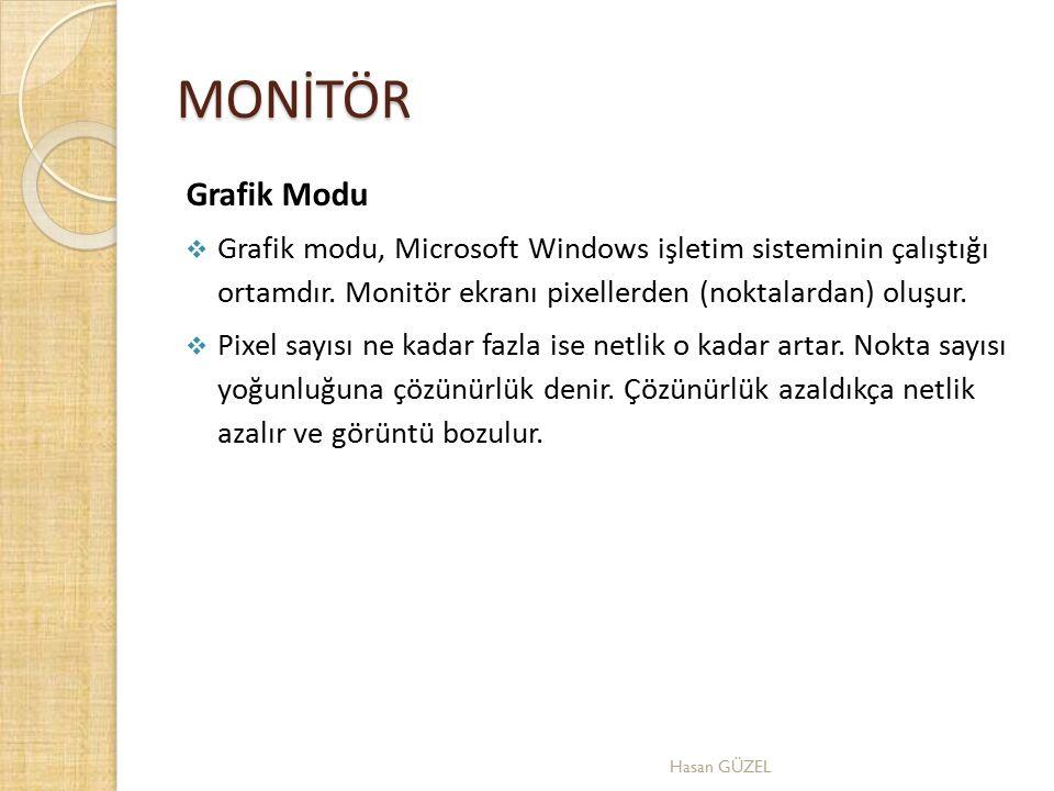MONİTÖR Grafik Modu  Grafik modu, Microsoft Windows işletim sisteminin çalıştığı ortamdır. Monitör ekranı pixellerden (noktalardan) oluşur.  Pixel s