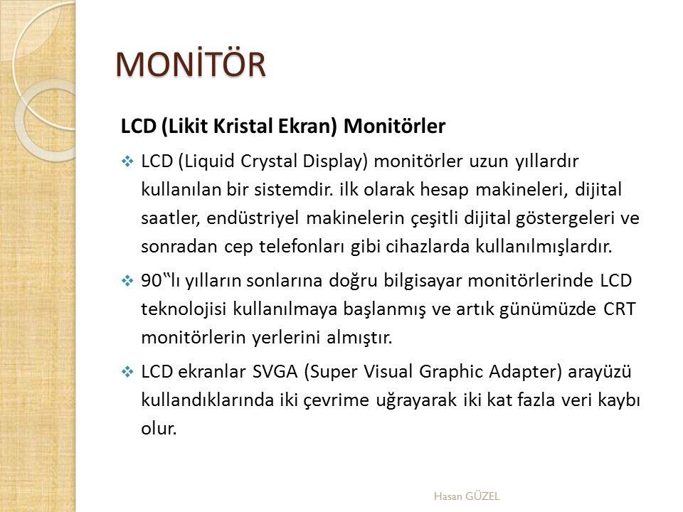 MONİTÖR LCD (Likit Kristal Ekran) Monitörler  LCD (Liquid Crystal Display) monitörler uzun yıllardır kullanılan bir sistemdir. ilk olarak hesap makin