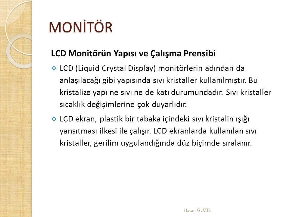 MONİTÖR LCD Monitörün Yapısı ve Çalışma Prensibi  LCD (Liquid Crystal Display) monitörlerin adından da anlaşılacağı gibi yapısında sıvı kristaller ku