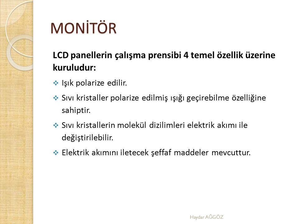 MONİTÖR LCD panellerin çalışma prensibi 4 temel özellik üzerine kuruludur:  Işık polarize edilir.  Sıvı kristaller polarize edilmiş ışığı geçirebilm