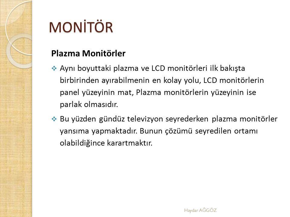 MONİTÖR Plazma Monitörler  Aynı boyuttaki plazma ve LCD monitörleri ilk bakışta birbirinden ayırabilmenin en kolay yolu, LCD monitörlerin panel yüzey