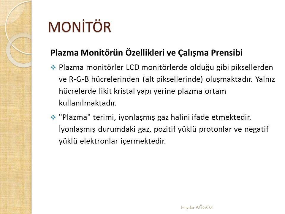 MONİTÖR Plazma Monitörün Özellikleri ve Çalışma Prensibi  Plazma monitörler LCD monitörlerde olduğu gibi piksellerden ve R-G-B hücrelerinden (alt pik