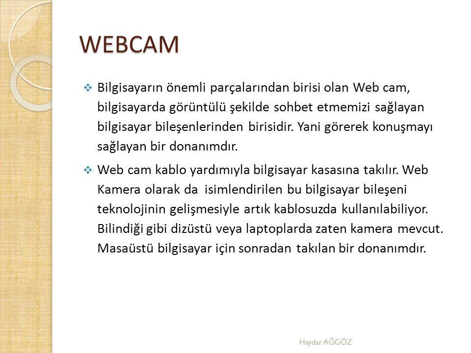 WEBCAM  Bilgisayarın önemli parçalarından birisi olan Web cam, bilgisayarda görüntülü şekilde sohbet etmemizi sağlayan bilgisayar bileşenlerinden bir