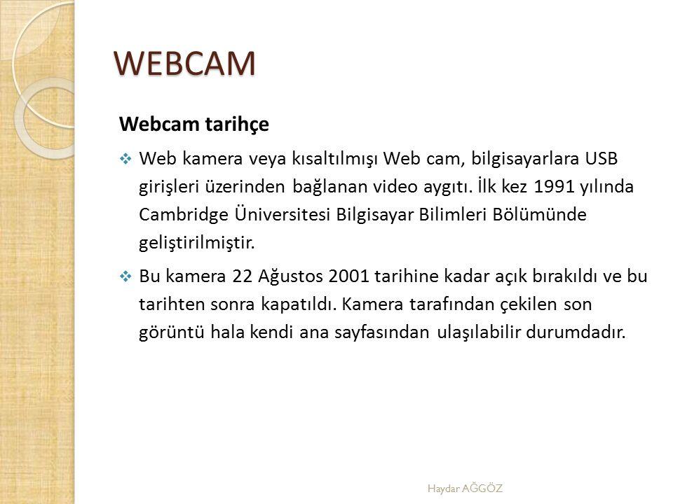 WEBCAM Webcam tarihçe  Web kamera veya kısaltılmışı Web cam, bilgisayarlara USB girişleri üzerinden bağlanan video aygıtı. İlk kez 1991 yılında Cambr
