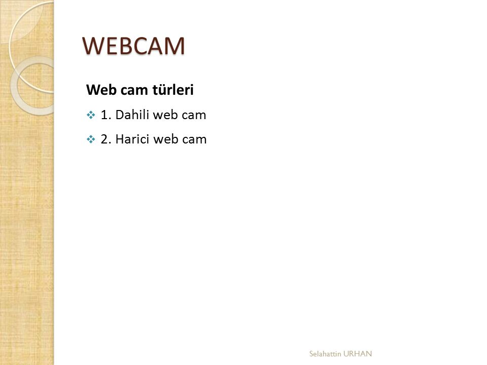 WEBCAM Web cam türleri  1. Dahili web cam  2. Harici web cam Selahattin URHAN