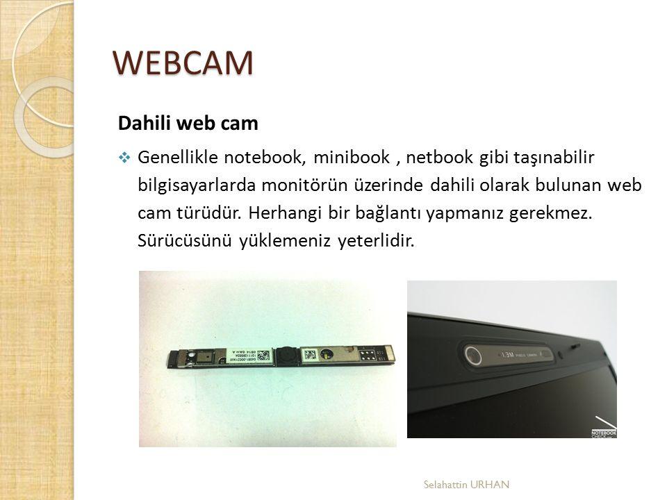 WEBCAM Dahili web cam  Genellikle notebook, minibook, netbook gibi taşınabilir bilgisayarlarda monitörün üzerinde dahili olarak bulunan web cam türüd