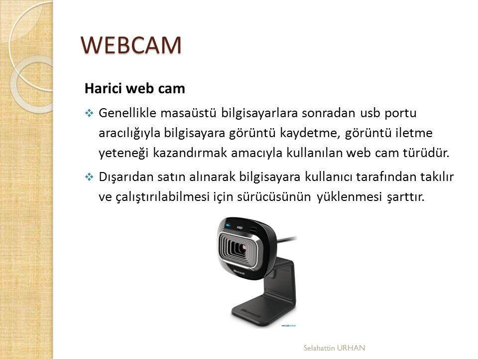 WEBCAM Harici web cam  Genellikle masaüstü bilgisayarlara sonradan usb portu aracılığıyla bilgisayara görüntü kaydetme, görüntü iletme yeteneği kazan