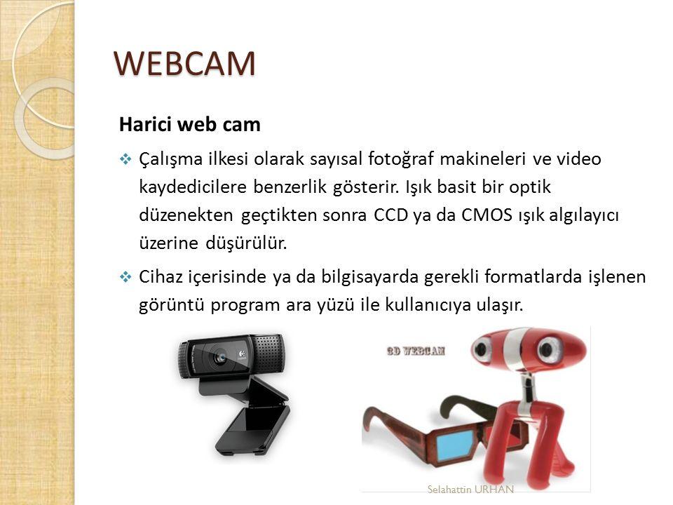 WEBCAM Harici web cam  Çalışma ilkesi olarak sayısal fotoğraf makineleri ve video kaydedicilere benzerlik gösterir. Işık basit bir optik düzenekten g
