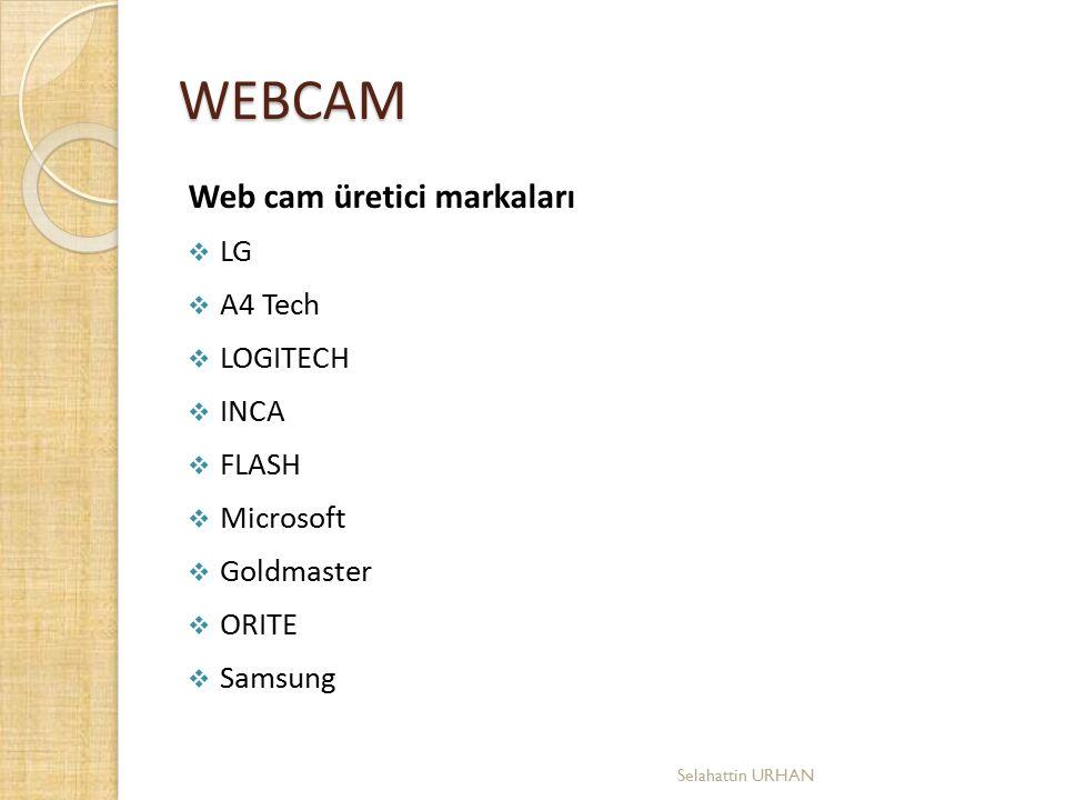 WEBCAM Web cam üretici markaları  LG  A4 Tech  LOGITECH  INCA  FLASH  Microsoft  Goldmaster  ORITE  Samsung Selahattin URHAN