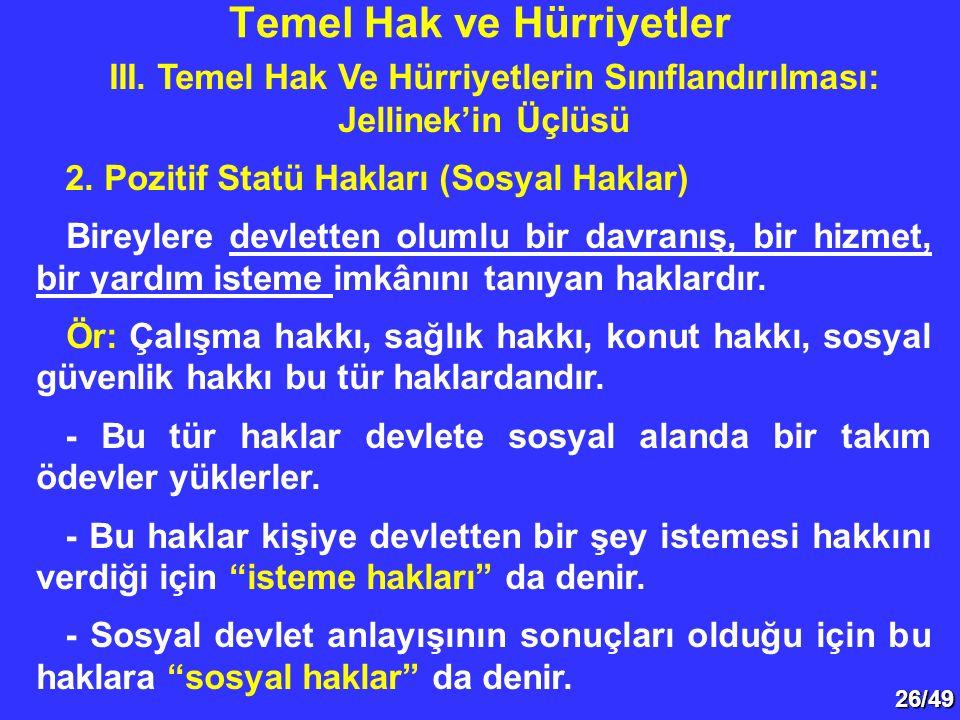 26/49 III. Temel Hak Ve Hürriyetlerin Sınıflandırılması: Jellinek'in Üçlüsü 2. Pozitif Statü Hakları (Sosyal Haklar) Bireylere devletten olumlu bir da
