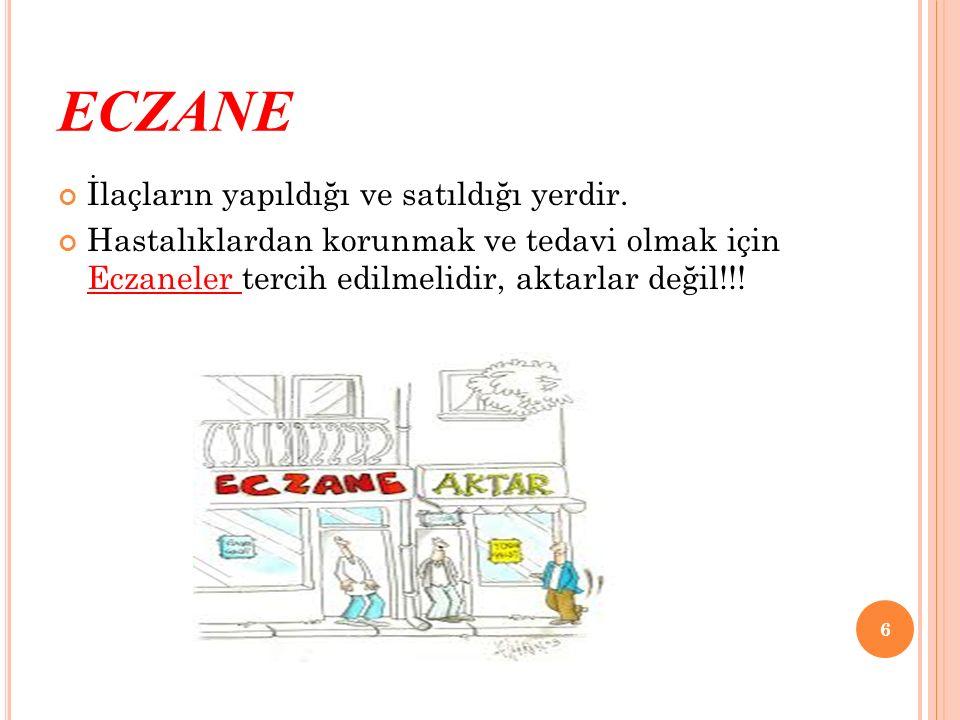 ECZANE İlaçların yapıldığı ve satıldığı yerdir. Hastalıklardan korunmak ve tedavi olmak için Eczaneler tercih edilmelidir, aktarlar değil!!! 6