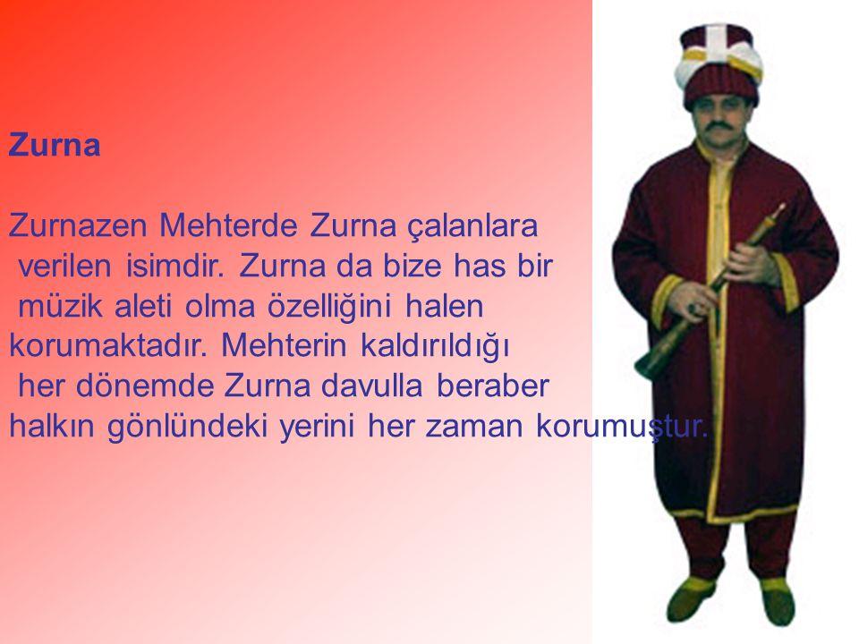 Zurna Zurnazen Mehterde Zurna çalanlara verilen isimdir. Zurna da bize has bir müzik aleti olma özelliğini halen korumaktadır. Mehterin kaldırıldığı h