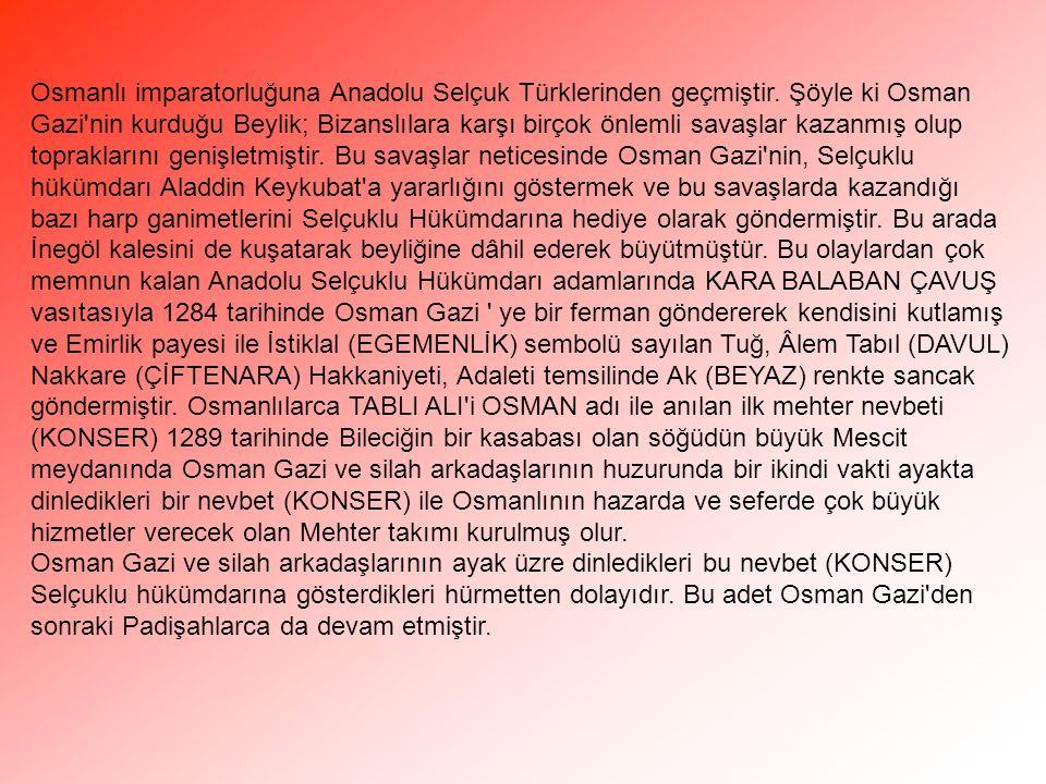 Osmanlı imparatorluğuna Anadolu Selçuk Türklerinden geçmiştir. Şöyle ki Osman Gazi'nin kurduğu Beylik; Bizanslılara karşı birçok önlemli savaşlar kaza