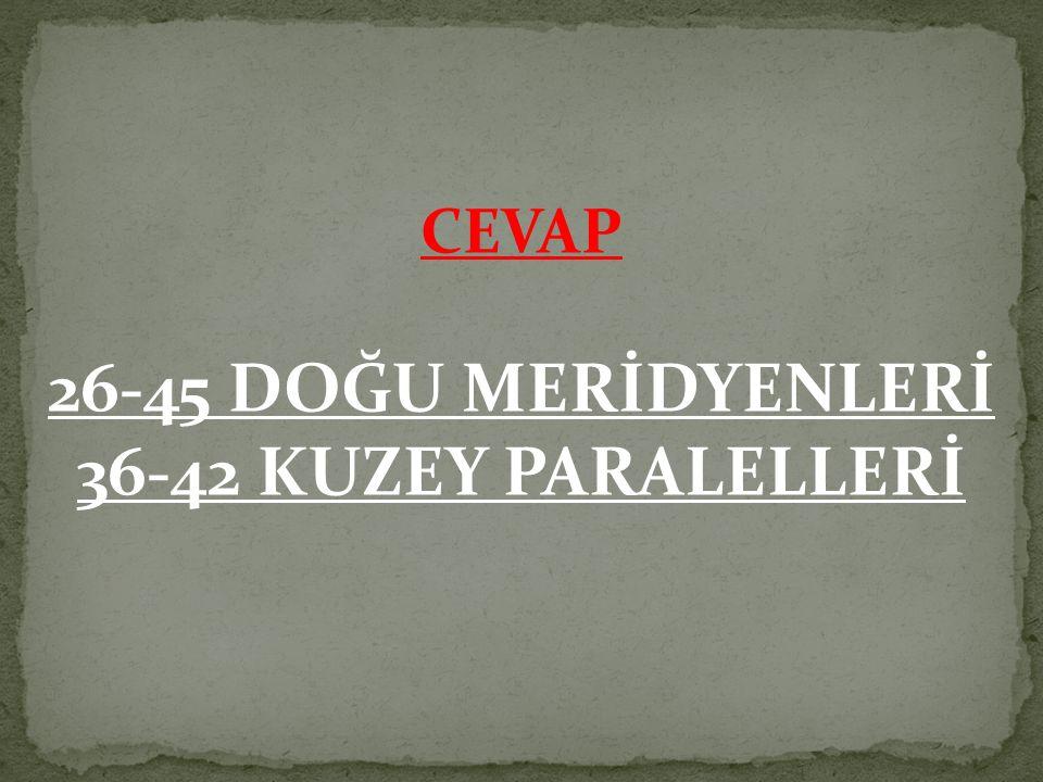 1-Türkiye'nin paralel ve meridyen derecelerini yazınız?