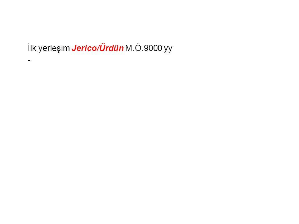 İlk yerleşim Jerico/Ürdün M.Ö.9000 yy -