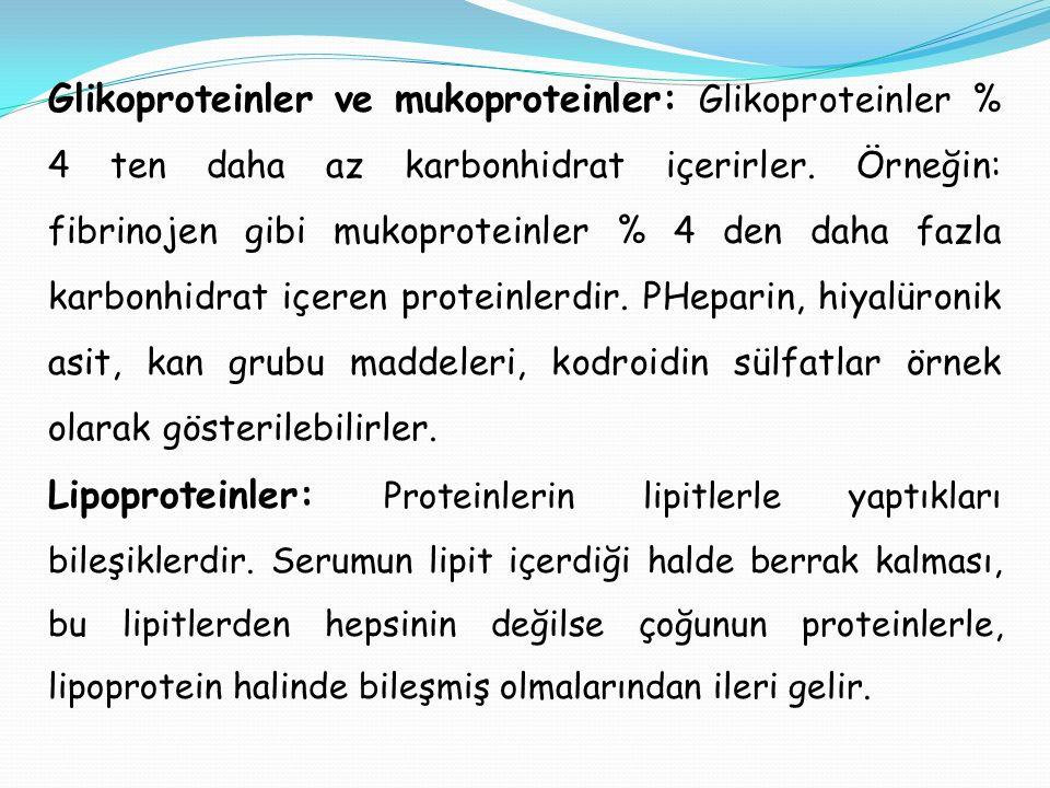 Glikoproteinler ve mukoproteinler: Glikoproteinler % 4 ten daha az karbonhidrat içerirler. Örneğin: fibrinojen gibi mukoproteinler % 4 den daha fazla