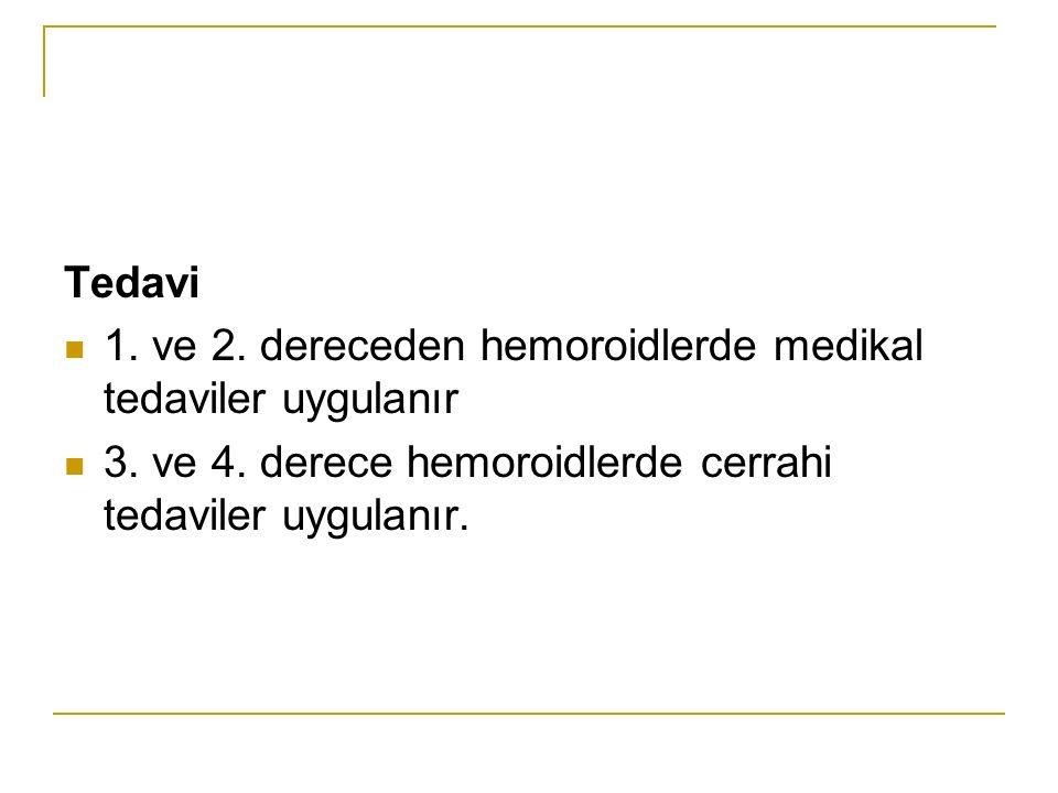 Tedavi 1. ve 2. dereceden hemoroidlerde medikal tedaviler uygulanır 3. ve 4. derece hemoroidlerde cerrahi tedaviler uygulanır.