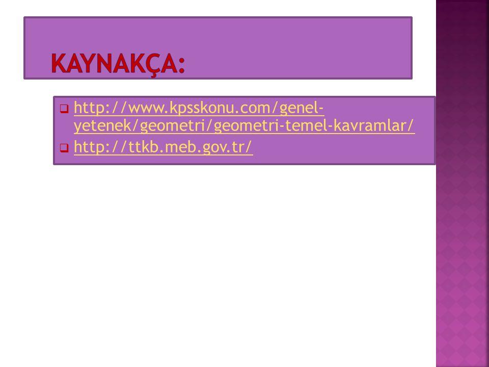  http://www.kpsskonu.com/genel- yetenek/geometri/geometri-temel-kavramlar/ http://www.kpsskonu.com/genel- yetenek/geometri/geometri-temel-kavramlar/