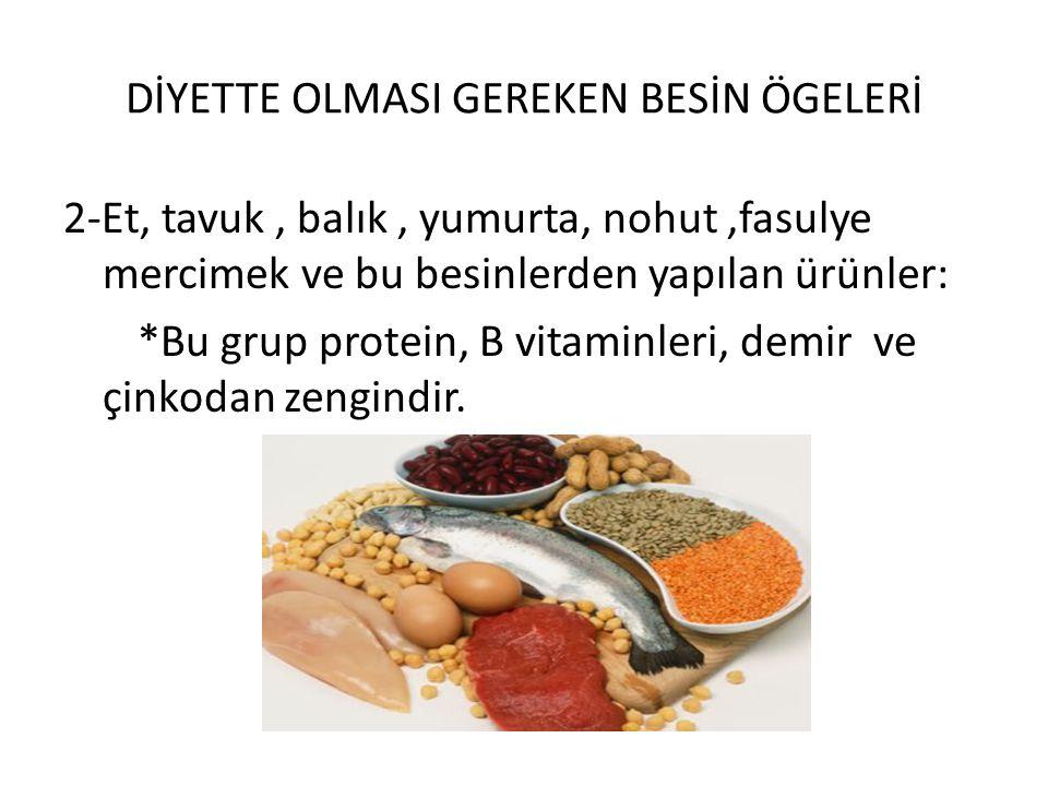 DİYETTE OLMASI GEREKEN BESİN ÖGELERİ 2-Et, tavuk, balık, yumurta, nohut,fasulye mercimek ve bu besinlerden yapılan ürünler: *Bu grup protein, B vitami