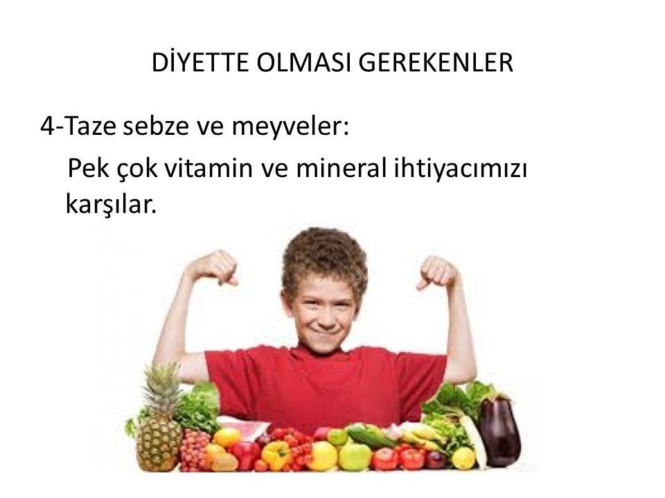 DİYETTE OLMASI GEREKENLER 4-Taze sebze ve meyveler: Pek çok vitamin ve mineral ihtiyacımızı karşılar.
