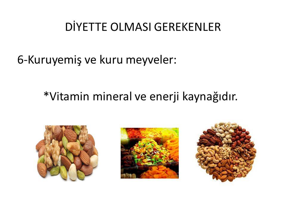 DİYETTE OLMASI GEREKENLER 6-Kuruyemiş ve kuru meyveler: *Vitamin mineral ve enerji kaynağıdır.
