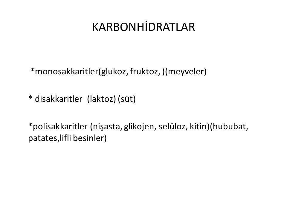 KARBONHİDRATLAR *monosakkaritler(glukoz, fruktoz, )(meyveler) * disakkaritler (laktoz) (süt) *polisakkaritler (nişasta, glikojen, selüloz, kitin)(hubu