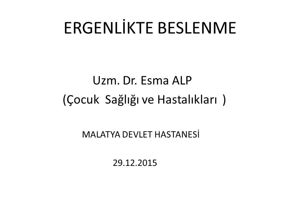 ERGENLİKTE BESLENME Uzm. Dr. Esma ALP (Çocuk Sağlığı ve Hastalıkları ) MALATYA DEVLET HASTANESİ 29.12.2015