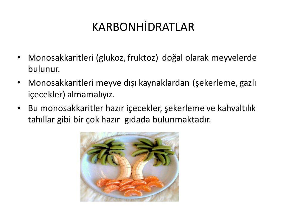KARBONHİDRATLAR Monosakkaritleri (glukoz, fruktoz) doğal olarak meyvelerde bulunur. Monosakkaritleri meyve dışı kaynaklardan (şekerleme, gazlı içecekl