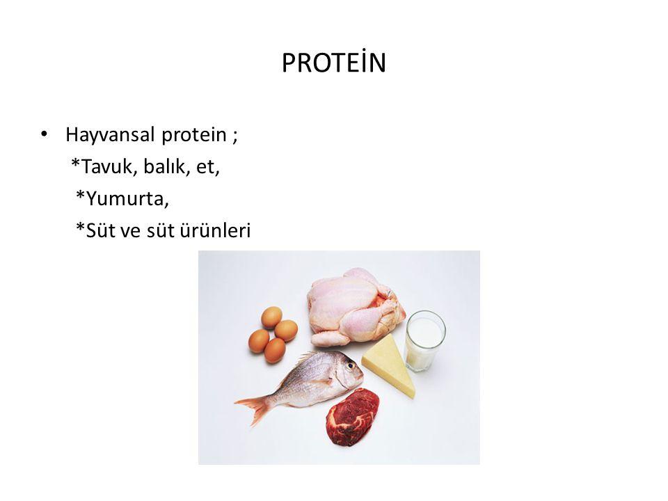PROTEİN Hayvansal protein ; *Tavuk, balık, et, *Yumurta, *Süt ve süt ürünleri