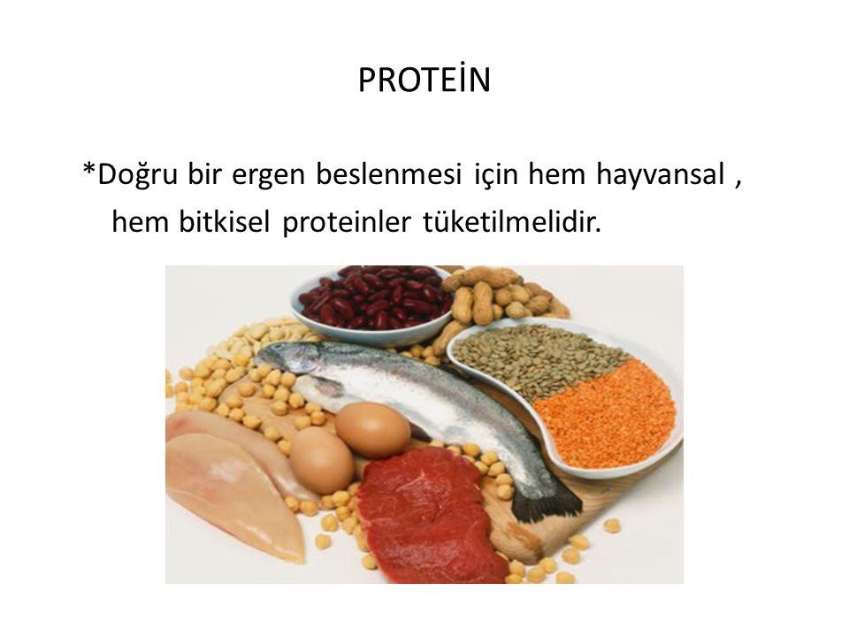 PROTEİN *Doğru bir ergen beslenmesi için hem hayvansal, hem bitkisel proteinler tüketilmelidir.