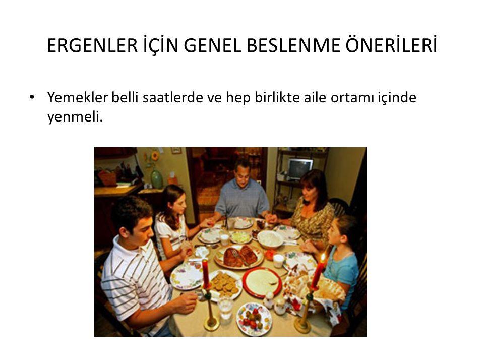 ERGENLER İÇİN GENEL BESLENME ÖNERİLERİ Yemekler belli saatlerde ve hep birlikte aile ortamı içinde yenmeli.
