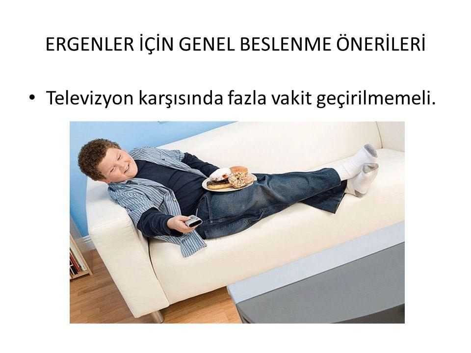 ERGENLER İÇİN GENEL BESLENME ÖNERİLERİ Televizyon karşısında fazla vakit geçirilmemeli.