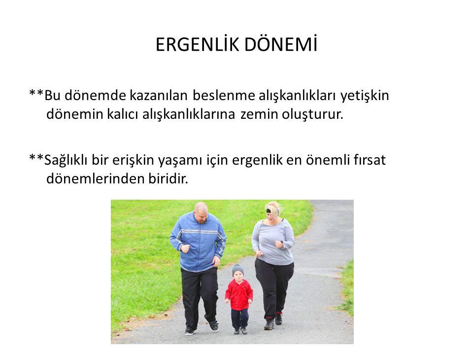 ERGENLİK DÖNEMİ **Bu dönemde kazanılan beslenme alışkanlıkları yetişkin dönemin kalıcı alışkanlıklarına zemin oluşturur. **Sağlıklı bir erişkin yaşamı