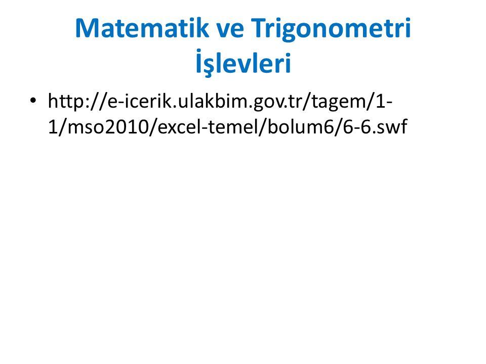 Matematik ve Trigonometri İşlevleri http://e-icerik.ulakbim.gov.tr/tagem/1- 1/mso2010/excel-temel/bolum6/6-6.swf