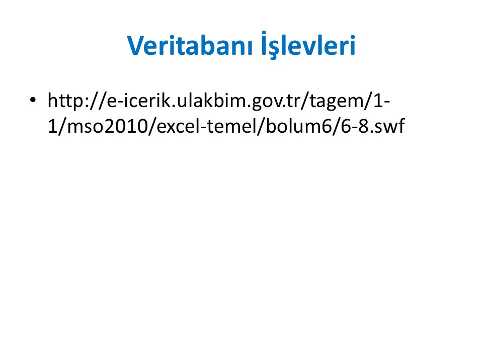Veritabanı İşlevleri http://e-icerik.ulakbim.gov.tr/tagem/1- 1/mso2010/excel-temel/bolum6/6-8.swf