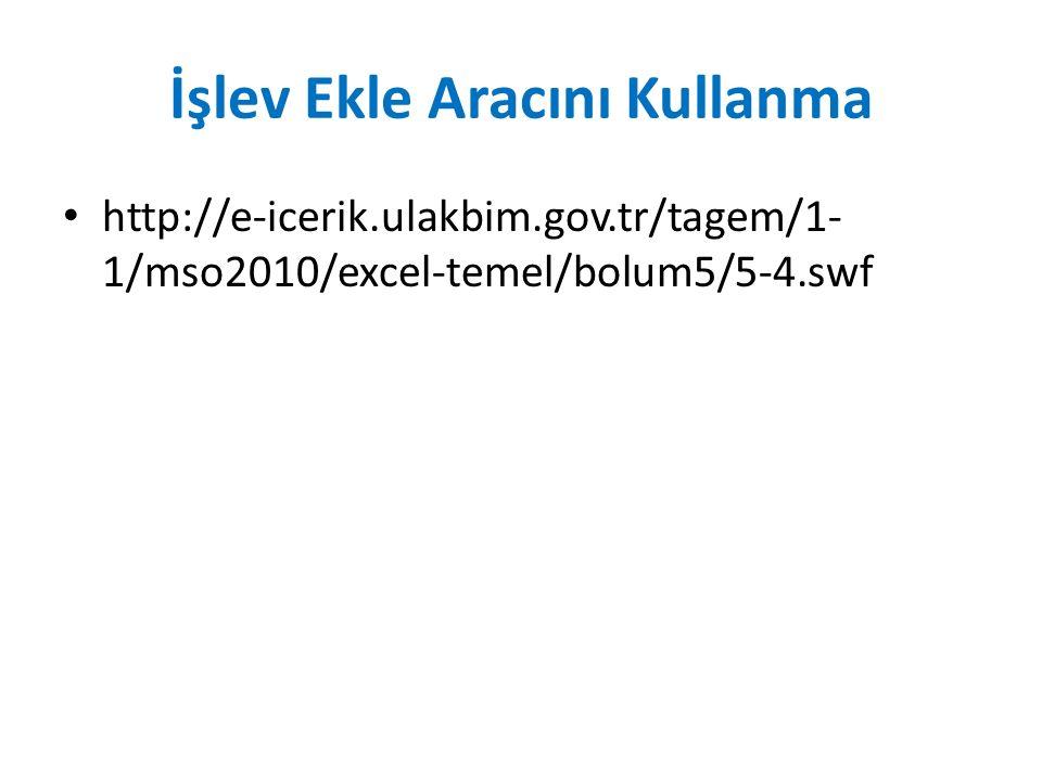 İşlev Ekle Aracını Kullanma http://e-icerik.ulakbim.gov.tr/tagem/1- 1/mso2010/excel-temel/bolum5/5-4.swf