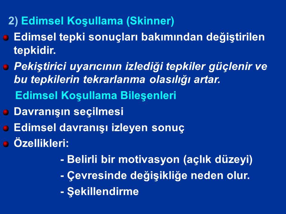 2) Edimsel Koşullama (Skinner) Edimsel tepki sonuçları bakımından değiştirilen tepkidir.