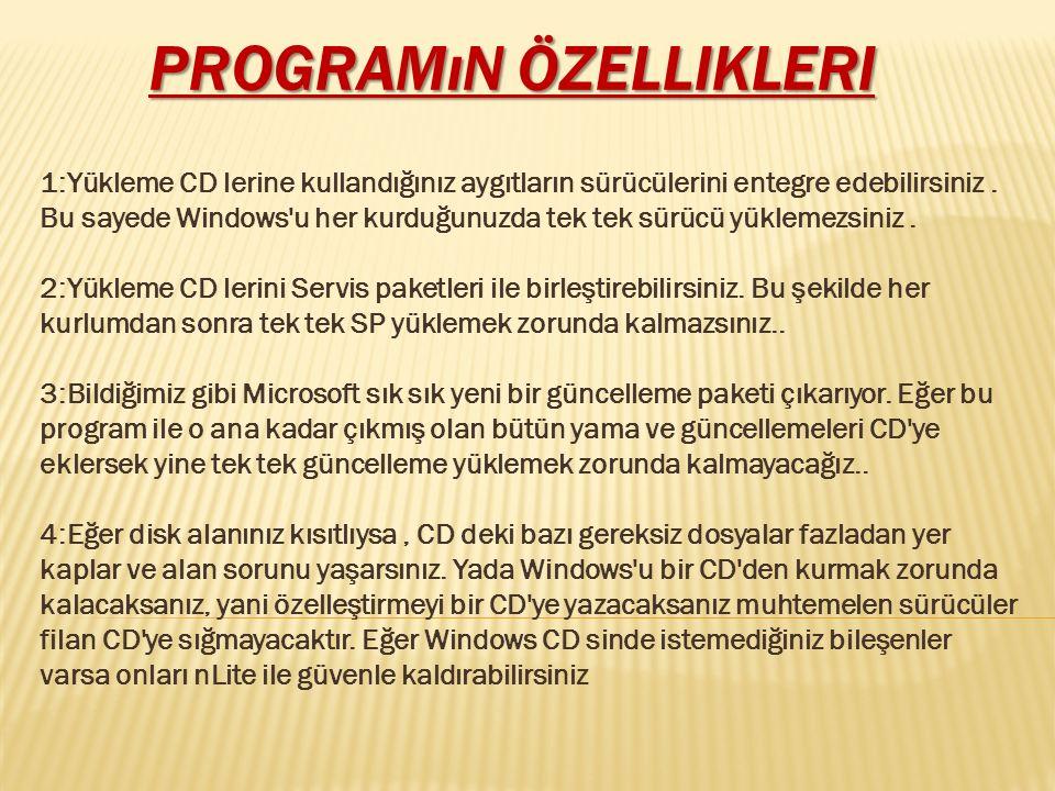 PROGRAMıN ÖZELLIKLERI PROGRAMıN ÖZELLIKLERI 1:Yükleme CD lerine kullandığınız aygıtların sürücülerini entegre edebilirsiniz. Bu sayede Windows'u her k