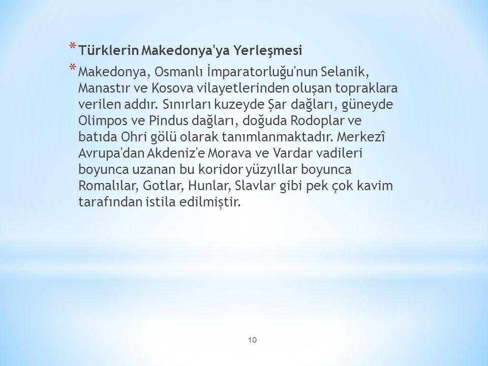 10 * Türklerin Makedonya'ya Yerleşmesi * Makedonya, Osmanlı İmparatorluğu'nun Selanik, Manastır ve Kosova vilayetlerinden oluşan topraklara verilen ad