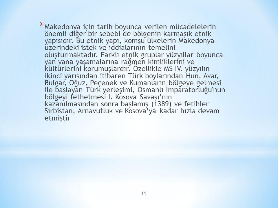 11 * Makedonya için tarih boyunca verilen mücadelelerin önemli diğer bir sebebi de bölgenin karmaşık etnik yapısıdır. Bu etnik yapı, komşu ülkelerin M