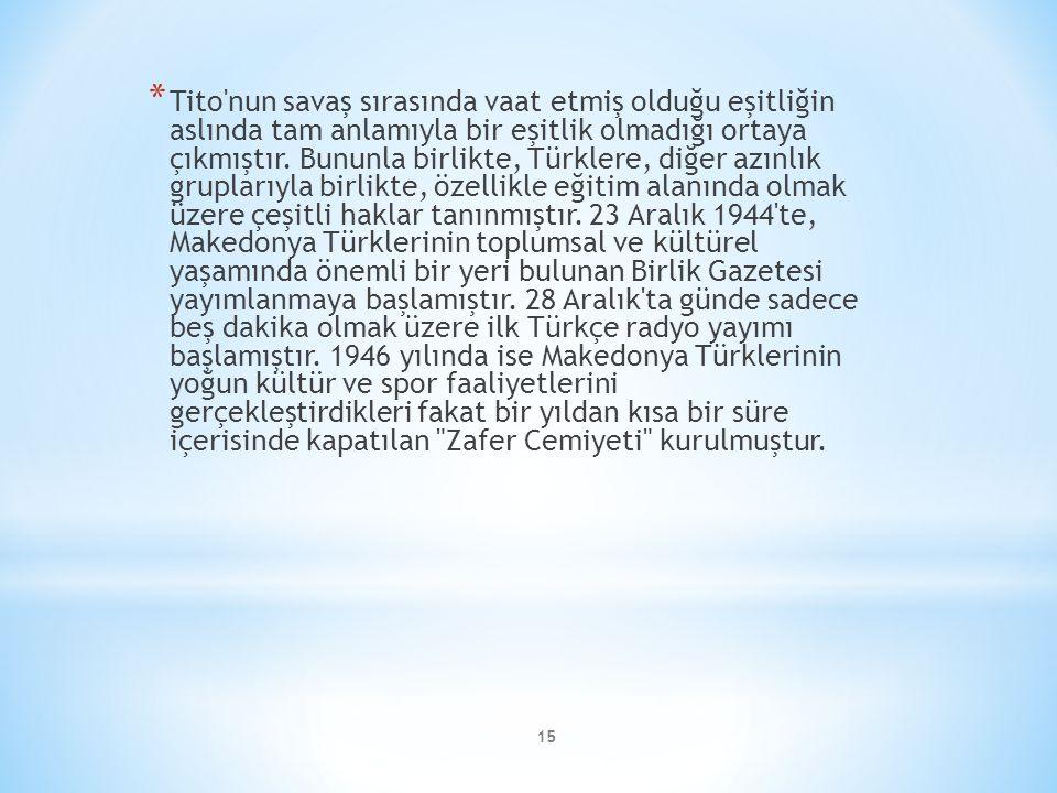 15 * Tito'nun savaş sırasında vaat etmiş olduğu eşitliğin aslında tam anlamıyla bir eşitlik olmadığı ortaya çıkmıştır. Bununla birlikte, Türklere, diğ