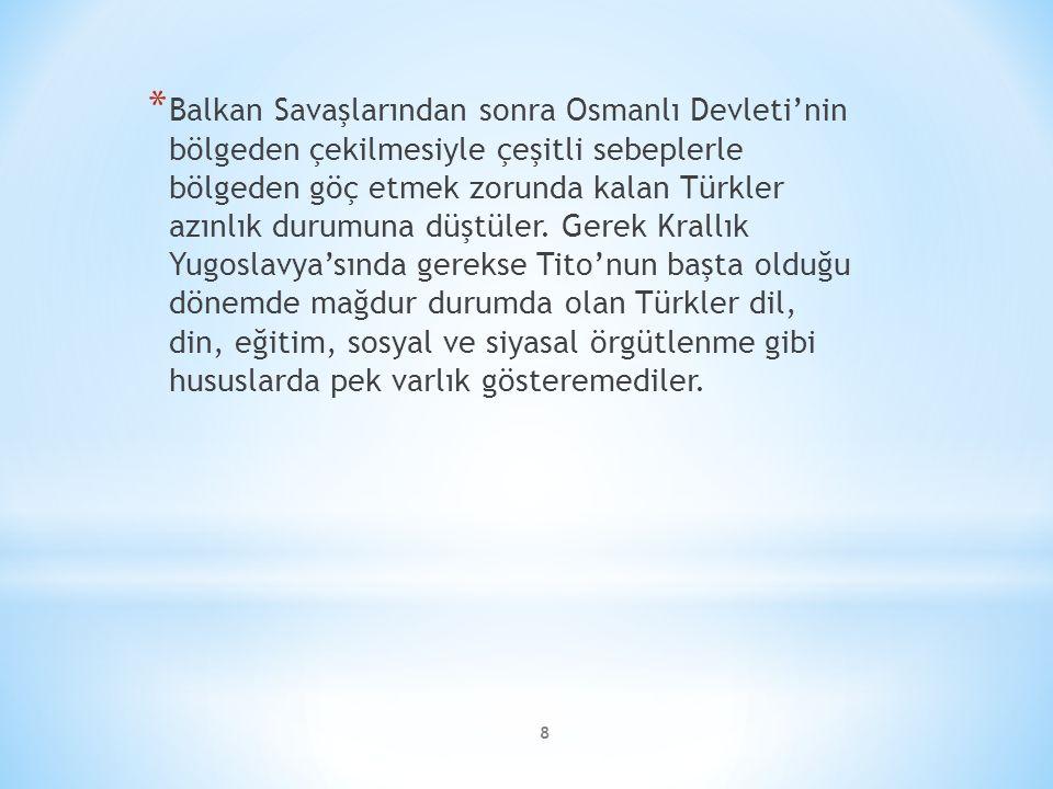 8 * Balkan Savaşlarından sonra Osmanlı Devleti'nin bölgeden çekilmesiyle çeşitli sebeplerle bölgeden göç etmek zorunda kalan Türkler azınlık durumuna