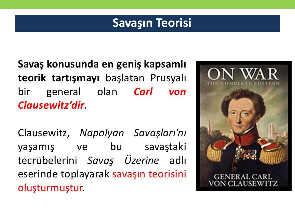 Savaşın Teorisi Savaş konusunda en geniş kapsamlı teorik tartışmayı başlatan Prusyalı bir general olan Carl von Clausewitz'dir. Clausewitz, Napolyan S