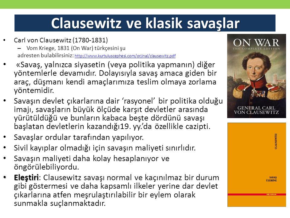 Clausewitz ve klasik savaşlar Carl von Clausewitz (1780-1831) – Vom Kriege, 1831 (On War) türkçesini şu adresten bulabilirsiniz: http://www.kurtulusce