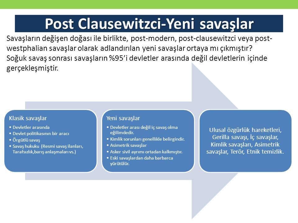 Post Clausewitzci-Yeni savaşlar Klasik savaşlar Devletler arasında Devlet politikasının bir aracı Örgütlü savaş Savaş hukuku (Resmi savaş ilanları, Ta