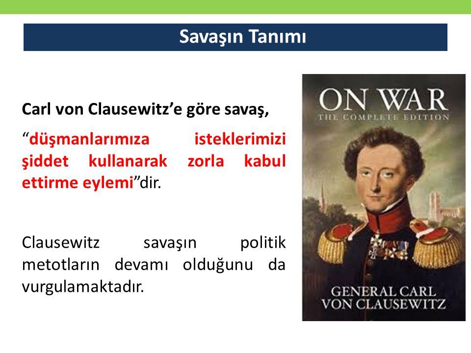 """Savaşın Tanımı Carl von Clausewitz'e göre savaş, """"düşmanlarımıza isteklerimizi şiddet kullanarak zorla kabul ettirme eylemi""""dir. Clausewitz savaşın po"""